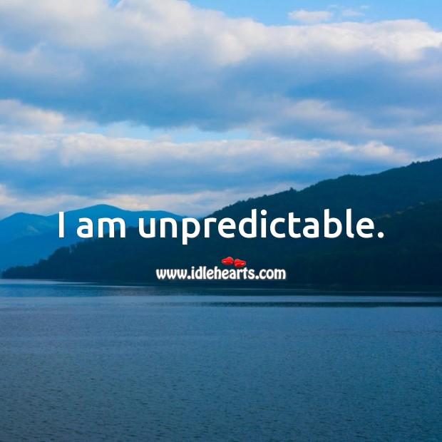 I am unpredictable. Picture Quotes Image