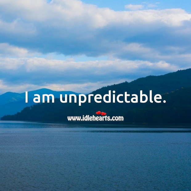 I am unpredictable. Picture Quotes Image