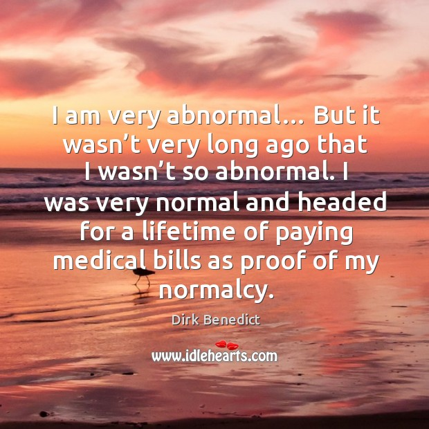 I am very abnormal… but it wasn't very long ago that I wasn't so abnormal. Image