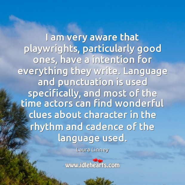 I am very aware that playwrights, particularly good ones, have a intention Image