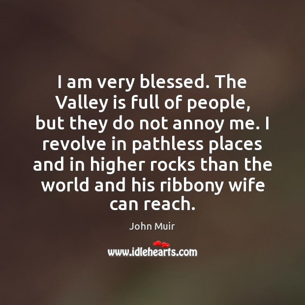 I am very blessed. The Valley is full of people, but they Image