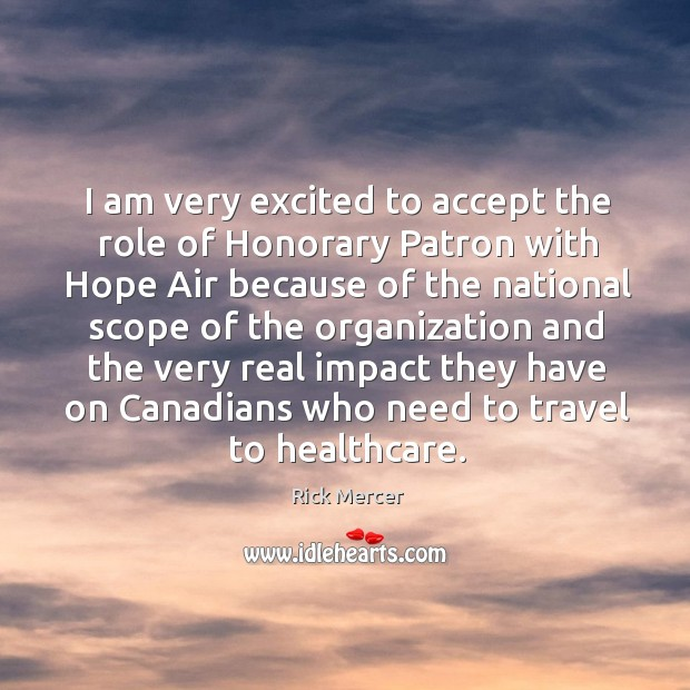 I am very excited to accept the role of honorary patron with hope air because of the national Rick Mercer Picture Quote