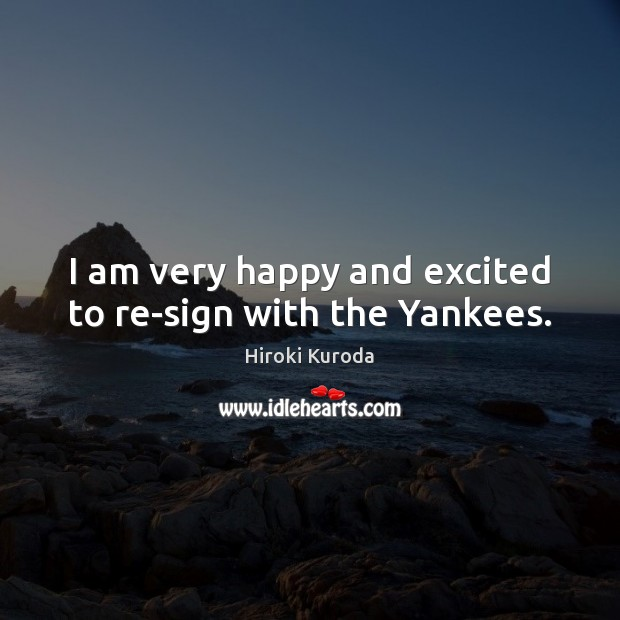 I am very happy and excited to re-sign with the Yankees. Image