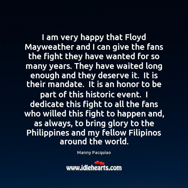 I am very happy that Floyd Mayweather and I can give the Manny Pacquiao Picture Quote