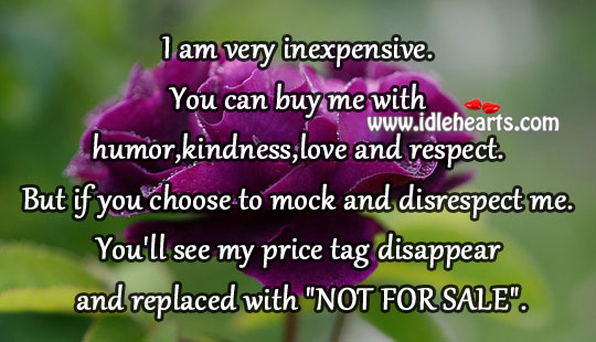 You Can Buy Me With Humor,Kindness,Love And Respect.