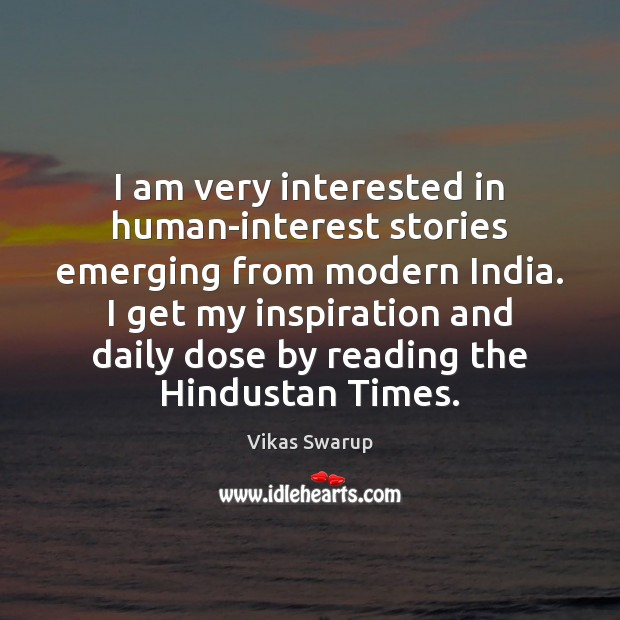 Image, I am very interested in human-interest stories emerging from modern India. I