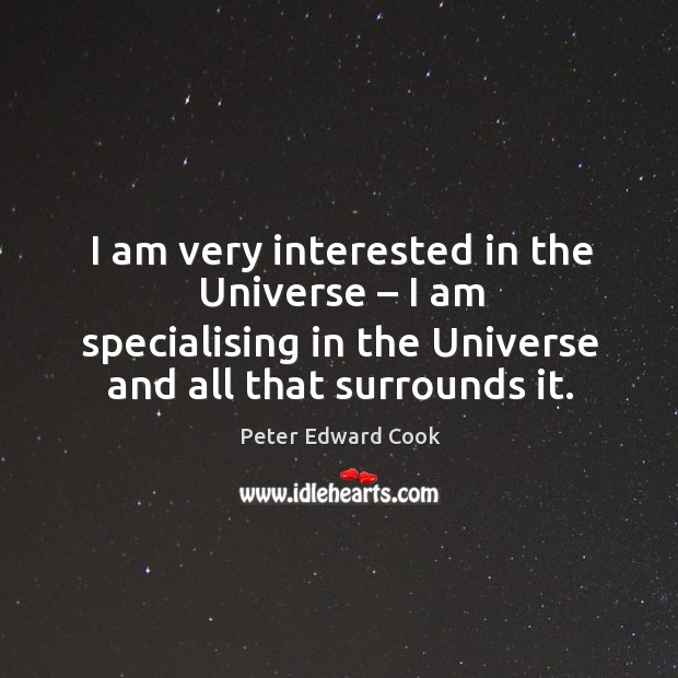 I am very interested in the universe – I am specialising in the universe and all that surrounds it. Image