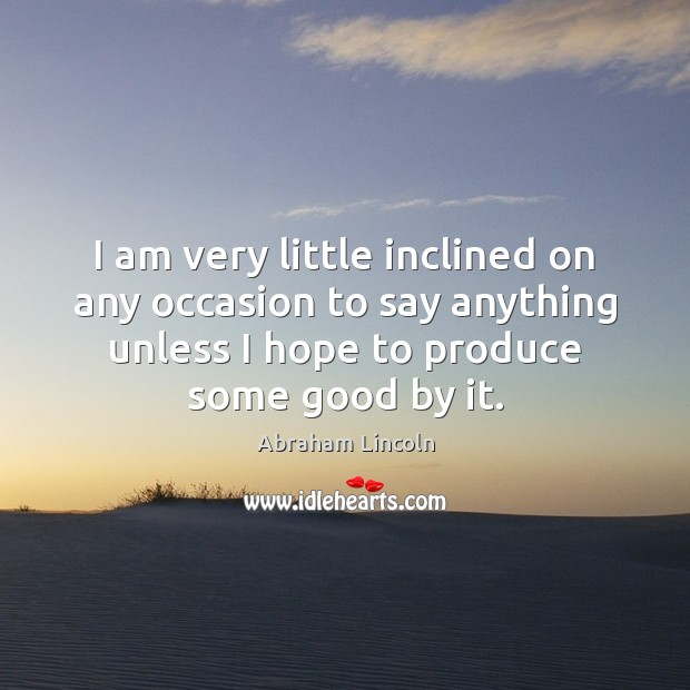 I am very little inclined on any occasion to say anything unless Image