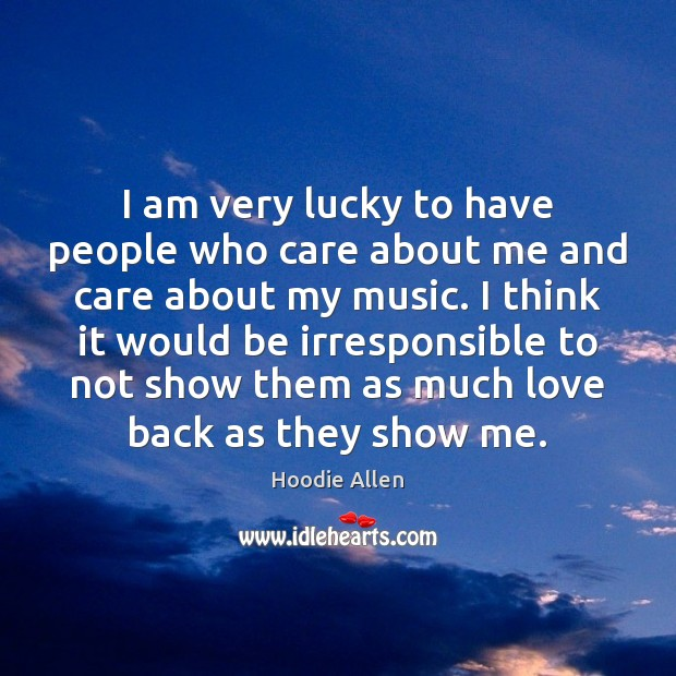 I am very lucky to have people who care about me and Image