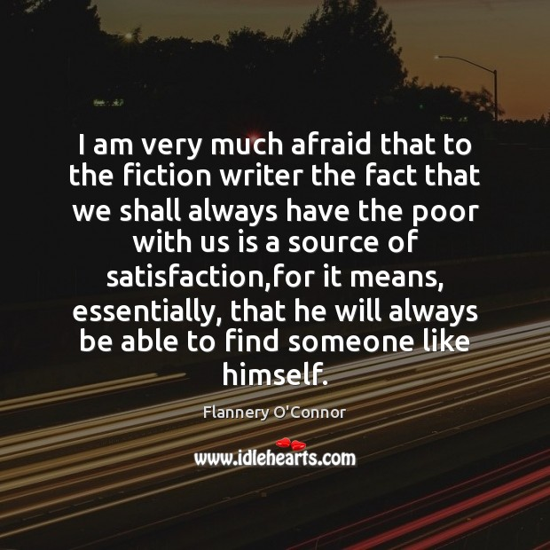 Image, I am very much afraid that to the fiction writer the fact