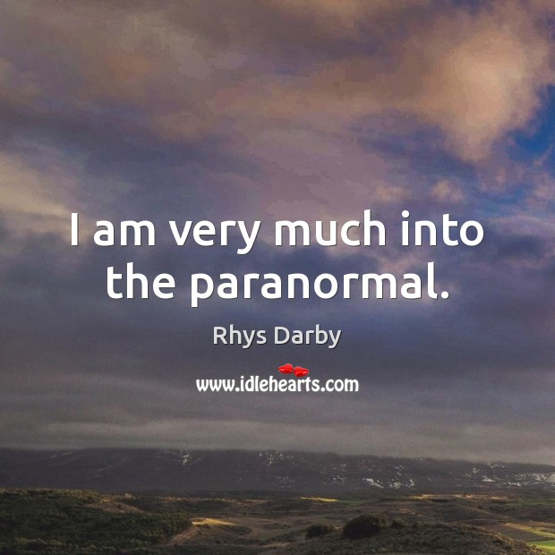 I am very much into the paranormal. Image