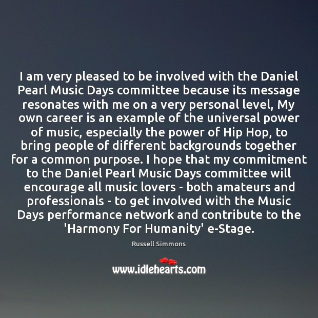 I am very pleased to be involved with the Daniel Pearl Music Image