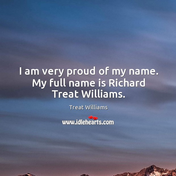 I am very proud of my name. My full name is richard treat williams. Image