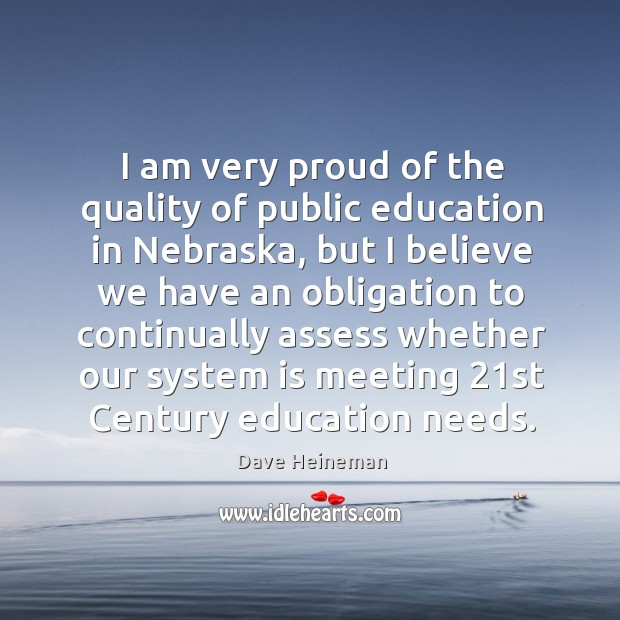 I am very proud of the quality of public education in nebraska, but I believe we have Image