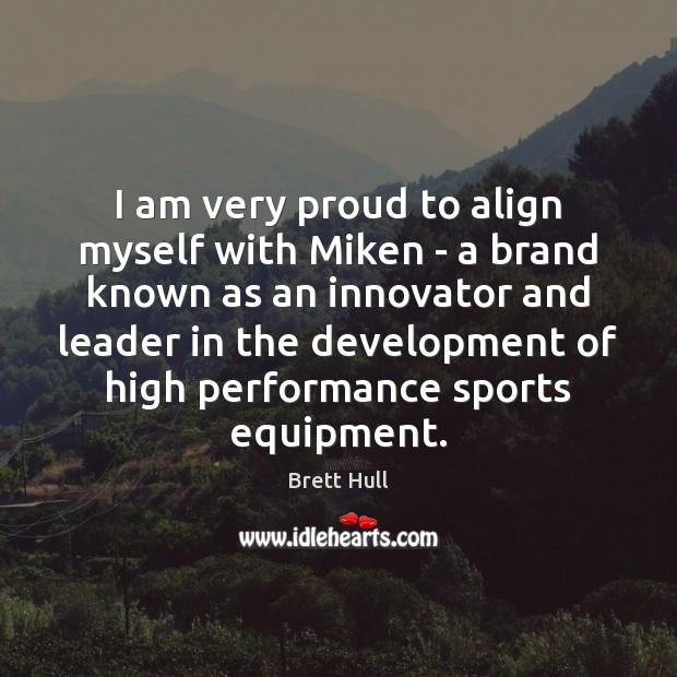 Image, I am very proud to align myself with Miken – a brand
