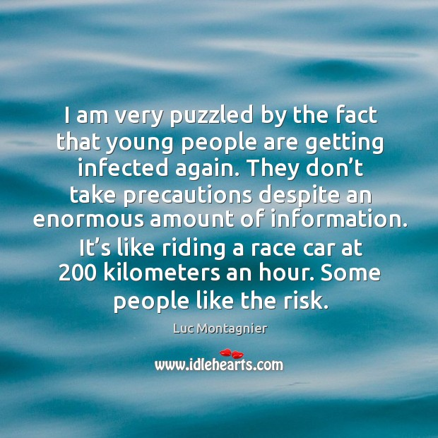 I am very puzzled by the fact that young people are getting infected again. Luc Montagnier Picture Quote