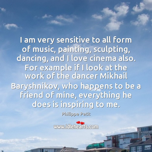 I am very sensitive to all form of music, painting, sculpting, dancing, Image