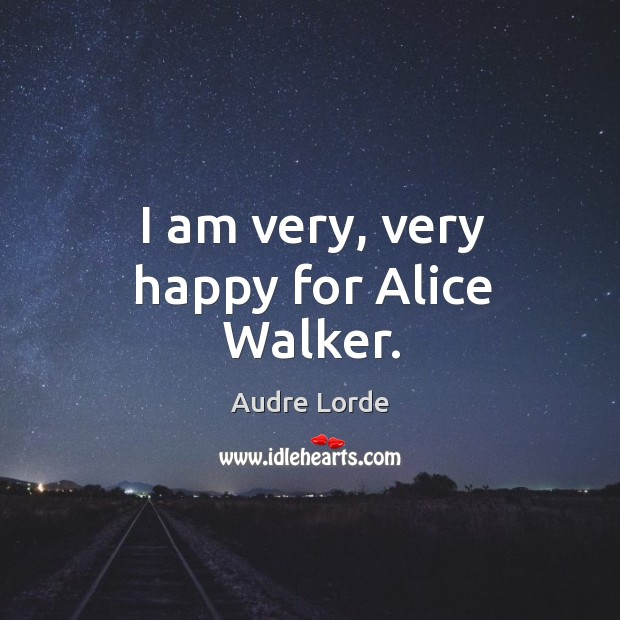 I am very, very happy for Alice Walker. Audre Lorde Picture Quote