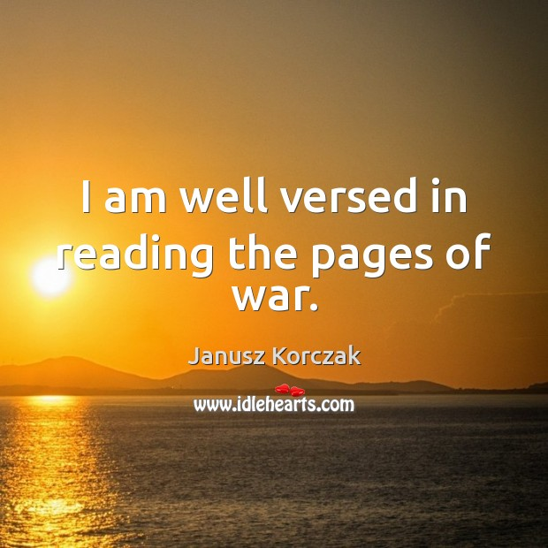 I am well versed in reading the pages of war. Image
