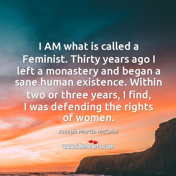 I am what is called a feminist. Thirty years ago I left a monastery and began a sane human existence. Image