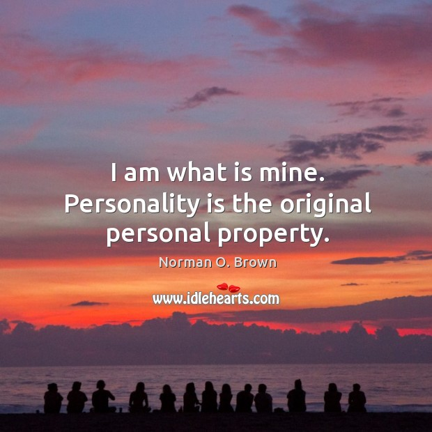 I am what is mine. Personality is the original personal property. Image