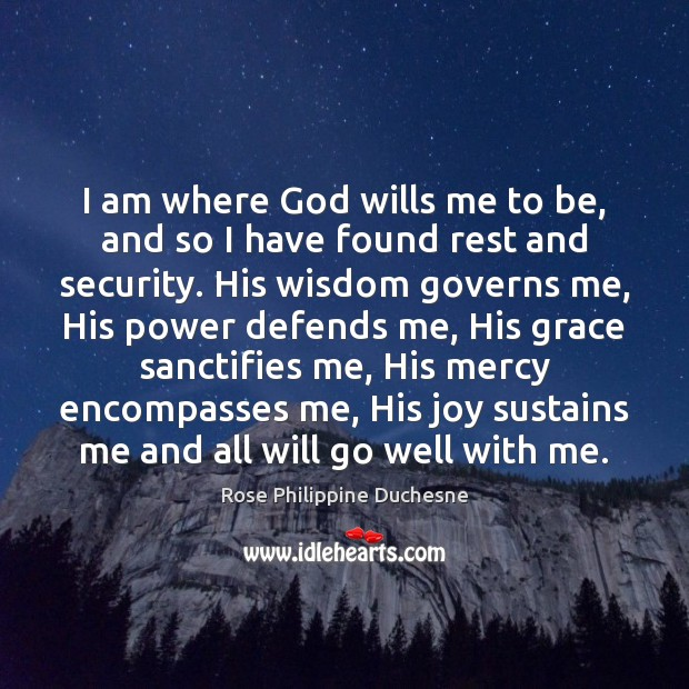 I am where God wills me to be, and so I have Image