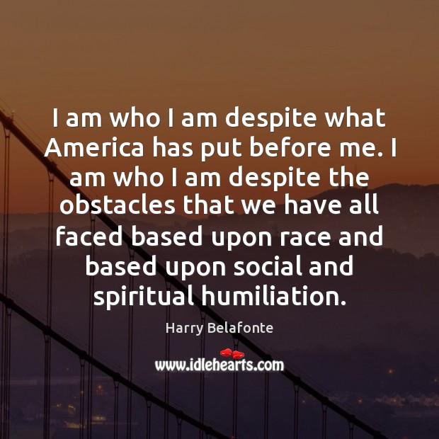 Image, I am who I am despite what America has put before me.