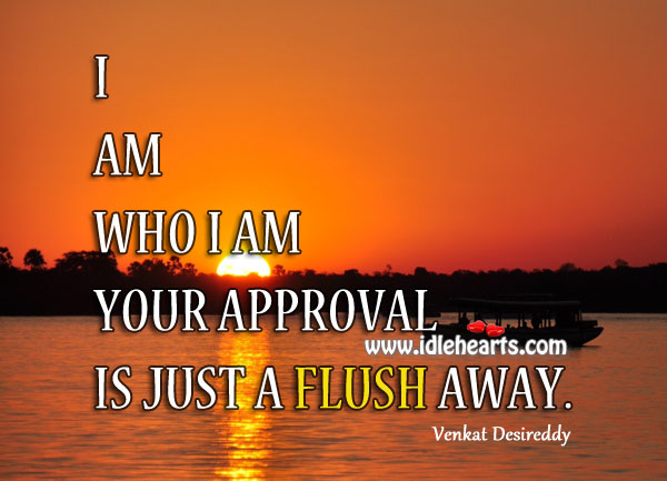 I am who I am Venkat Desireddy Picture Quote