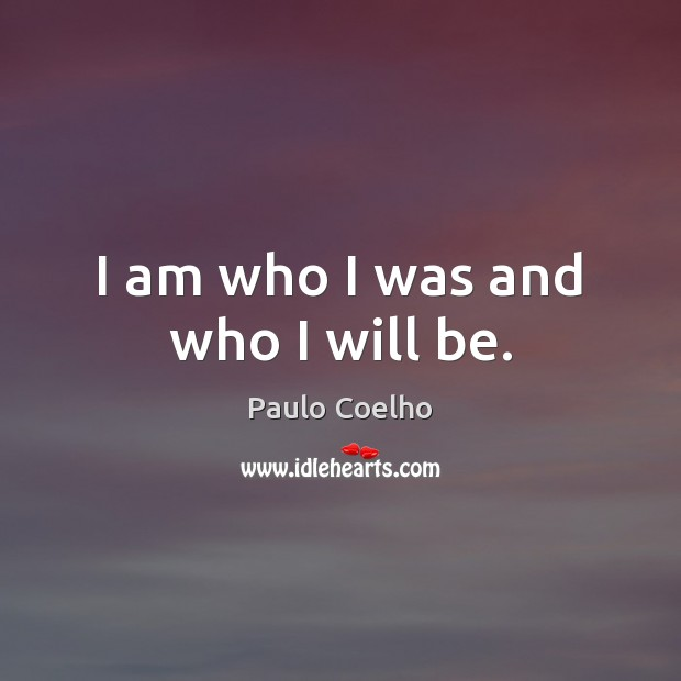 Image, I am who I was and who I will be.