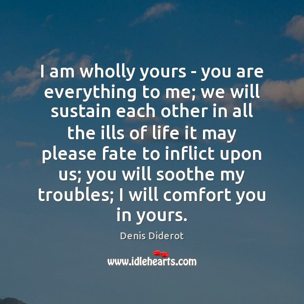 I am wholly yours – you are everything to me; we will Image