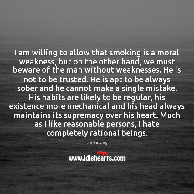 I am willing to allow that smoking is a moral weakness, but Smoking Quotes Image