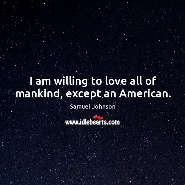 Image, I am willing to love all of mankind, except an American.