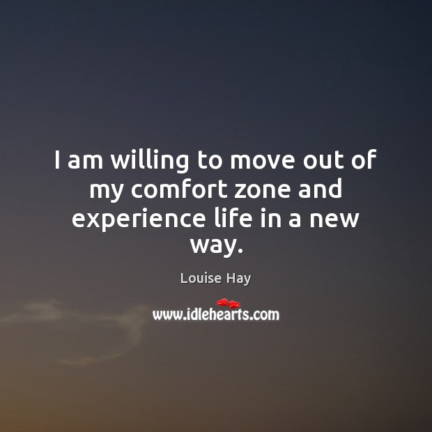 I am willing to move out of my comfort zone and experience life in a new way. Image
