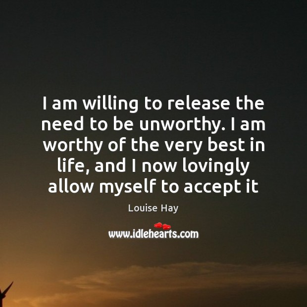 I am willing to release the need to be unworthy. I am Image