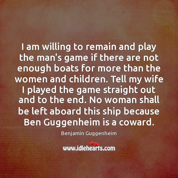 Image, I am willing to remain and play the man's game if there