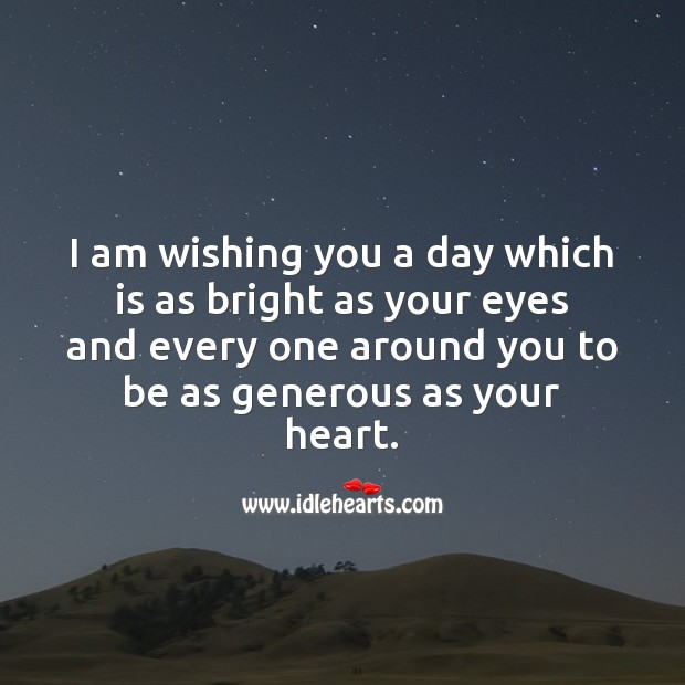 I am wishing you a day which is as bright as your eyes SMS Wishes Image