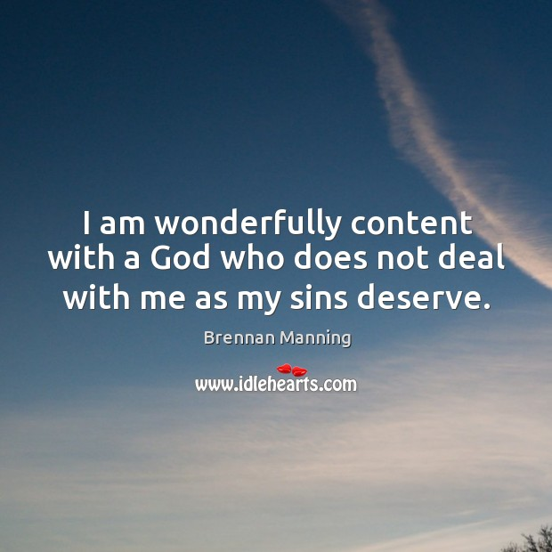 I am wonderfully content with a God who does not deal with me as my sins deserve. Image
