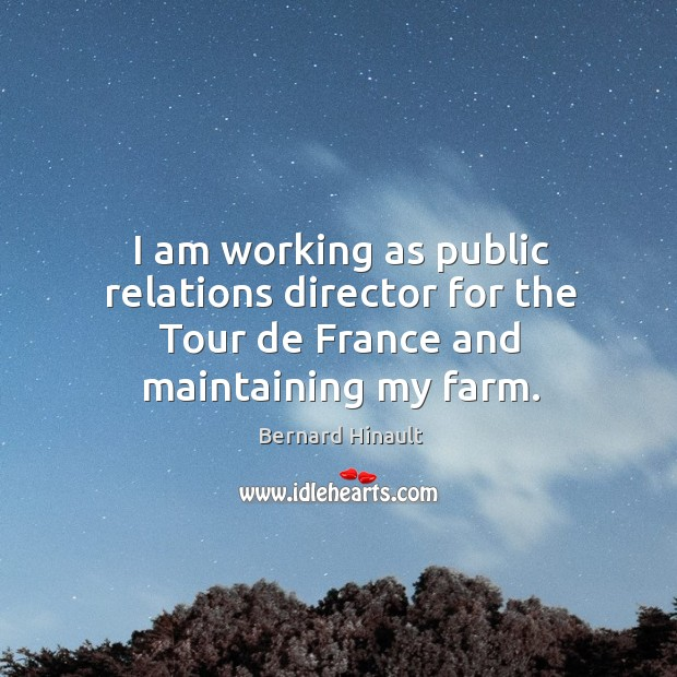 Image, I am working as public relations director for the tour de france and maintaining my farm.