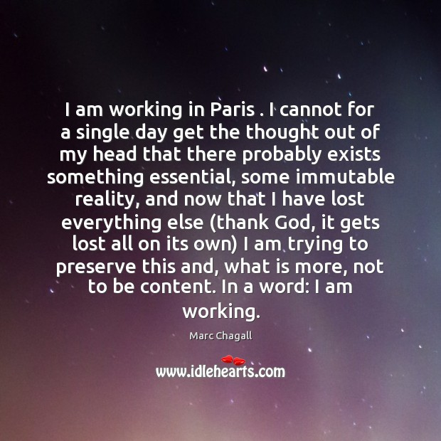 I am working in Paris . I cannot for a single day get Marc Chagall Picture Quote