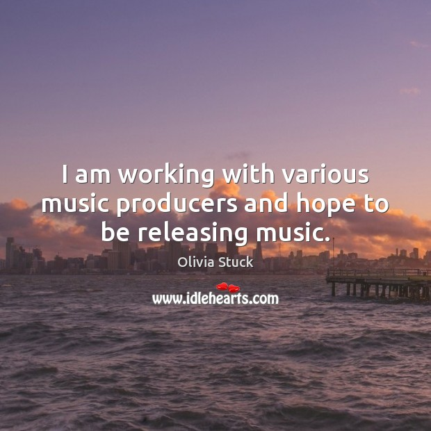I am working with various music producers and hope to be releasing music. Image