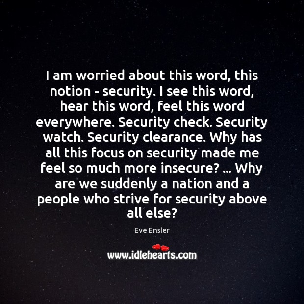 Image, I am worried about this word, this notion – security. I see