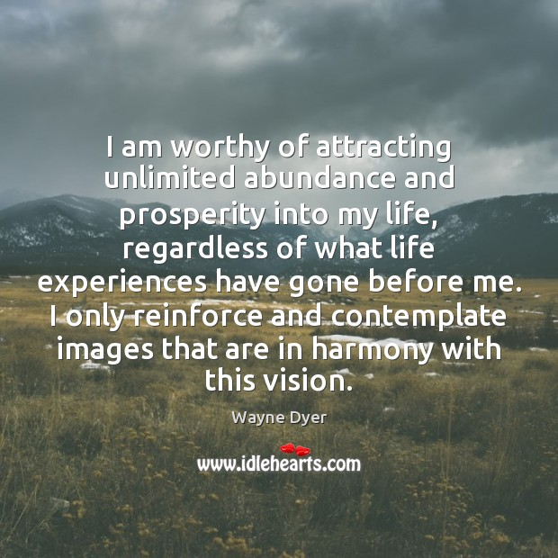 Image, I am worthy of attracting unlimited abundance and prosperity into my life,