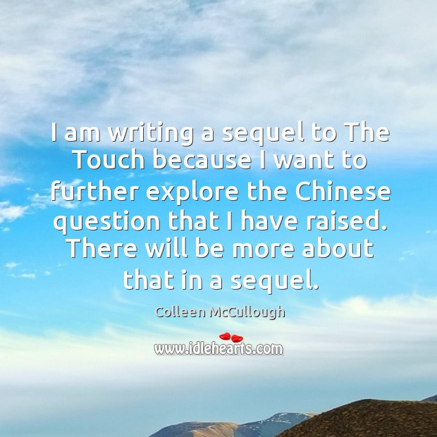 I am writing a sequel to the touch because I want to further explore the chinese question that I have raised. Image