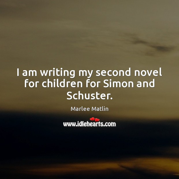 I am writing my second novel for children for Simon and Schuster. Marlee Matlin Picture Quote