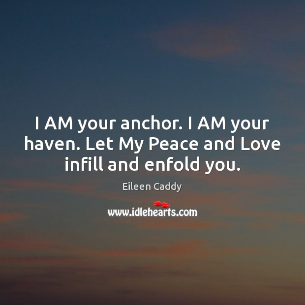 Image, I AM your anchor. I AM your haven. Let My Peace and Love infill and enfold you.