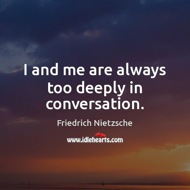 I and me are always too deeply in conversation. Image