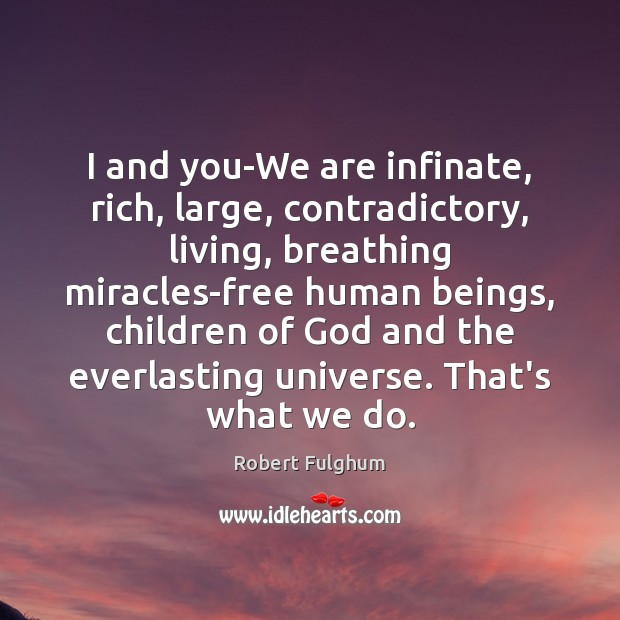 Image, I and you-We are infinate, rich, large, contradictory, living, breathing miracles-free human