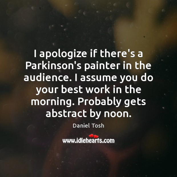 Image, I apologize if there's a Parkinson's painter in the audience. I assume