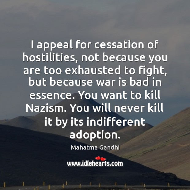 Image, I appeal for cessation of hostilities, not because you are too exhausted