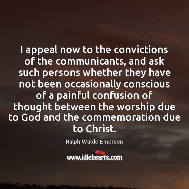 I appeal now to the convictions of the communicants, and ask such Image